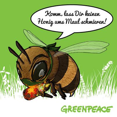 Komm lass dir keinen Honig ums Maul schmieren!